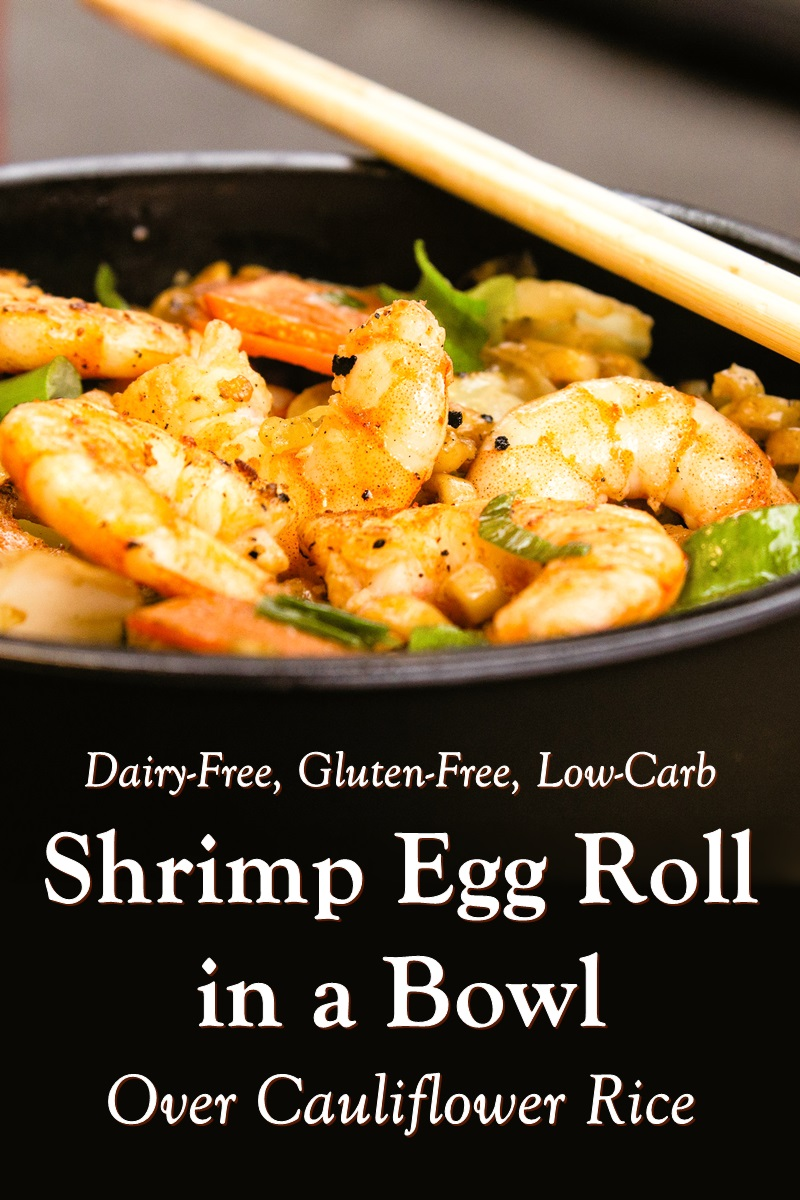 Shrimp Egg Roll Bowl Recipe over Cauliflower Rice - Dairy-Free, Gluten-Free, Low-Carb + Options for Paleo, Keto, and Vegan