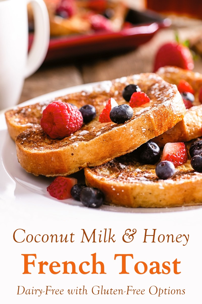 Dairy-Free Coconut Milk & Honey French Toast Recipe for Breakfast or Dessert (Gluten-Free Option)