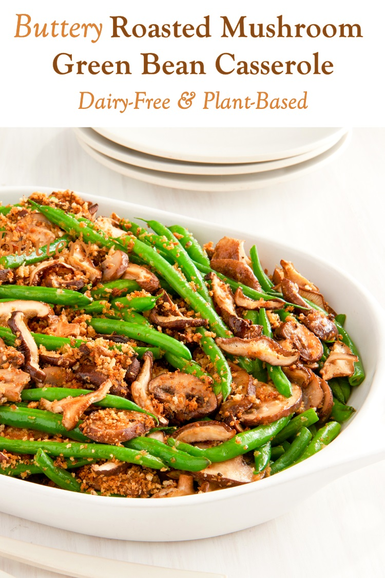 Dairy-Free Buttery Roasted Mushroom and Green Bean Casserole Recipe (Plant-Based & Vegan!)