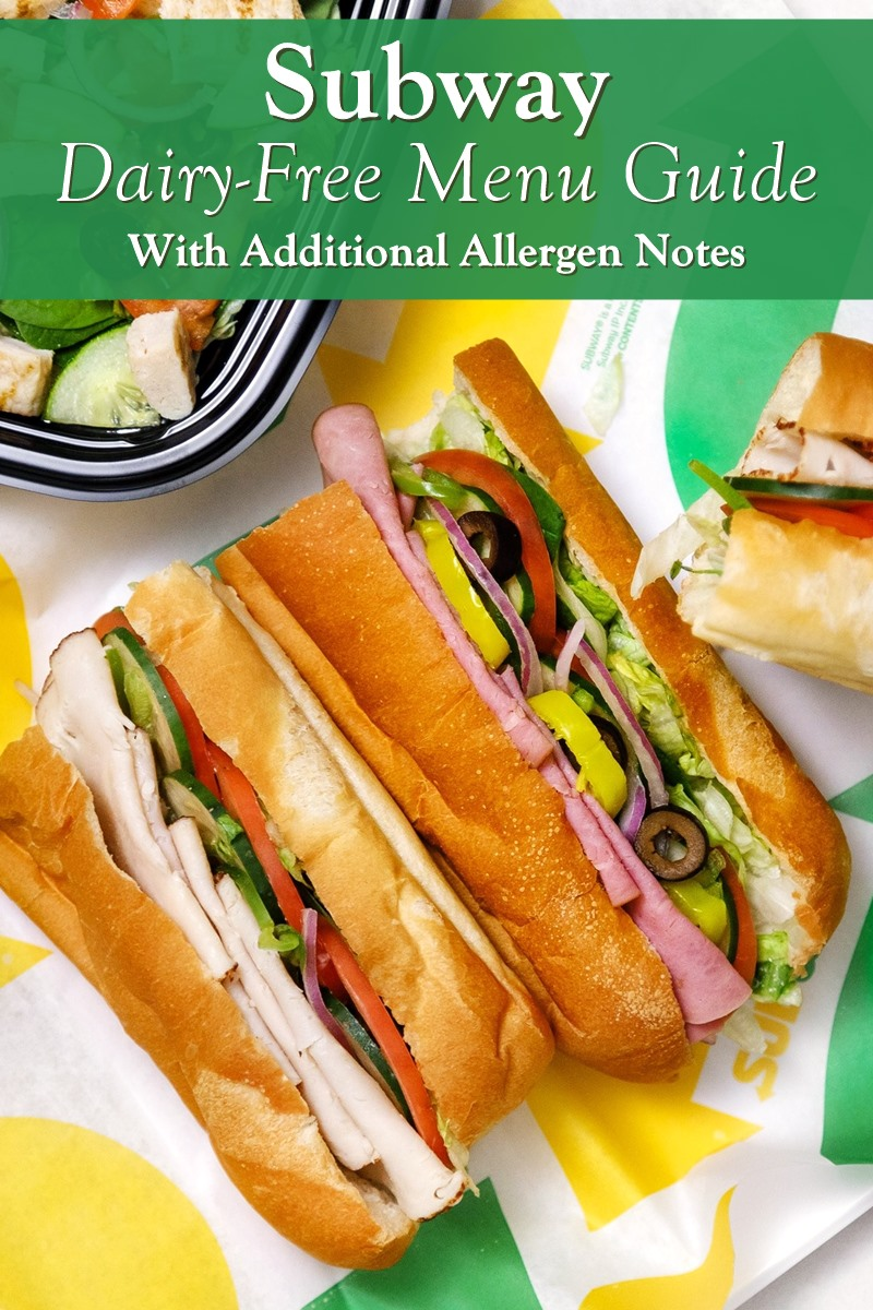 Subway Dairy-Free Menu Guide - Includes Menu Guide, Custom Build Your Own Items, and Other Allergen Notes for Sandwiches, Wraps, Salads, and Bowls