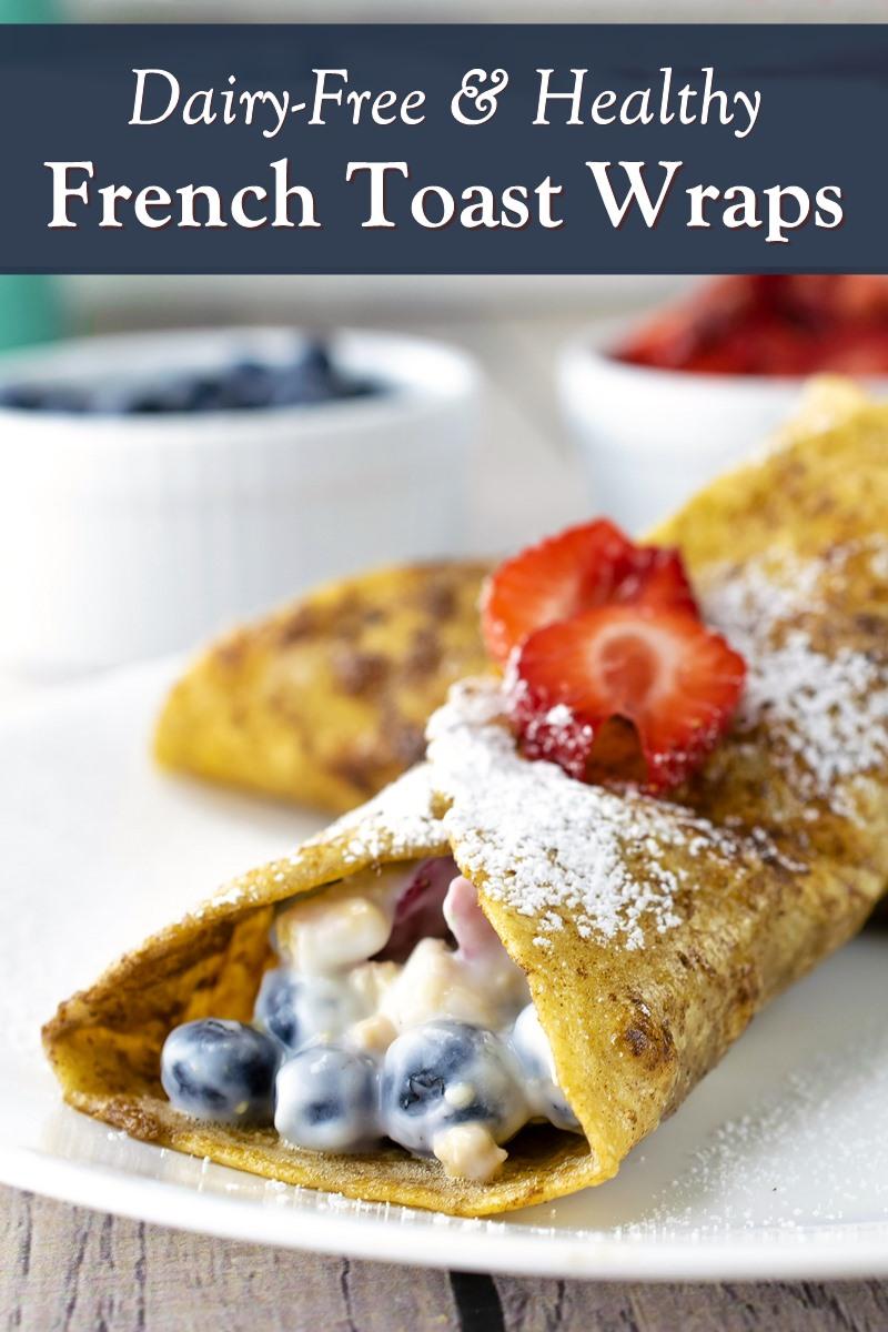 Dairy-Free French Toast Wraps Recipe - filled with vegan yogurt, granola, and fresh fruit. Gluten-free option.