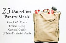 25 Dairy-Free Pantry Meal Recipes for Canned & Non-Perishable Food - includes vegan, gluten-free, and allergy-friendly lunches and dinners.